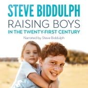 Raising Boys in the 21st Century - How to help our boys become open-hearted, kind and strong men audiolibro by Steve Biddulph