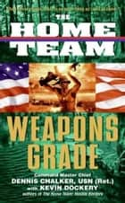 The Home Team: Weapons Grade ebook by Dennis Chalker, Kevin Dockery