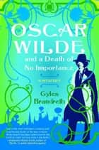Oscar Wilde and a Death of No Importance ebook by Gyles Brandreth