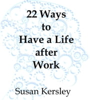 22 Ways to Have a Life After Work ebook by Susan Kersley