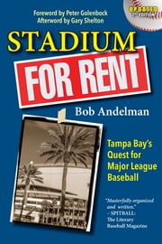 Stadium For Rent - Tampa Bay's Quest for Major League Baseball ebook by Bob Andelman