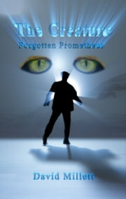 The Creature - Forgotten Prometheus ebook by David Millett