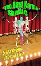 The Hard Karma Shuffle ebook by Mike Nettleton, Carolyn J. Rose