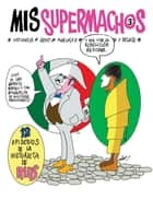 Mis Supermachos 3 (Mis supermachos 3) ebook by Rius