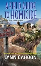 A Field Guide to Homicide ebook by Lynn Cahoon