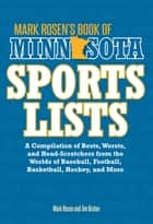 Mark Rosen's Book of Minnesota Sports Lists - A Compilation of Bests, Worsts, and Head-Scratchers from the Worlds of Baseball, Football, Hockey, Basketball, Fishing, Curling, and More ebook by Mark Rosen, Jim Bruton