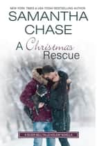 A Christmas Rescue - A Silver Bell Falls Holiday Novella ebook by Samantha Chase