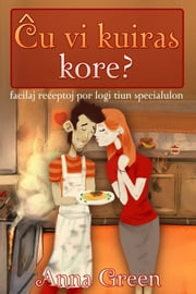 Ĉu vi kuiras kore? ebook by Anna Green