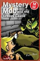 Mystery Mob and the Creepy Castle ebook by Roger Hurn