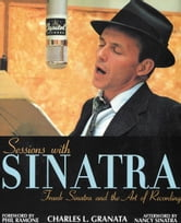 Sessions with Sinatra - Frank Sinatra and the Art of Recording ebook by Charles L. Granata,Nancy Sinatra