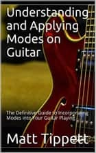 Understanding and Applying Modes on Guitar ebook by Graham Tippett