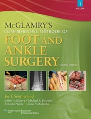 McGlamry's Comprehensive Textbook of Foot and Ankle Surgery ebook by The Podiatry Institute,Joe T. Southerland,Jeffrey S. Boberg,Michael S. Downey,Aprajita Nakra,Linnie V. Rabjohn