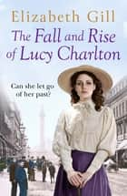 The Fall and Rise of Lucy Charlton - An Emotional Journey About a Tragic Loss and a Mysterious Inheritance ebook by Elizabeth Gill