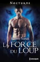 La force du loup ebook by Bonnie Vanak