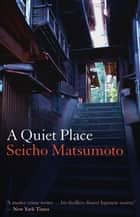 A Quiet Place ebook by Seicho Matsumoto, Louise Heal Kawai