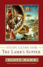 Scott Hahn's Study Guide for The Lamb' s Supper ebook by Scott Hahn