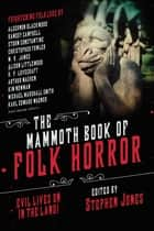 The Mammoth Book of Folk Horror - Evil Lives on in the Land! ebook by Stephen Jones