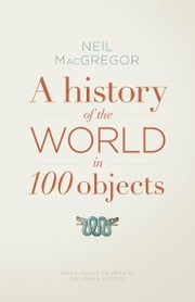 A History of the World in 100 Objects ebook by Dr Neil MacGregor