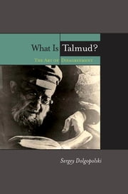 What Is Talmud? - The Art of Disagreement ebook by Sergey Dolgopolski