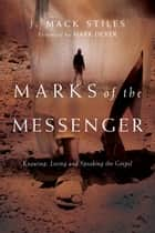 Marks of the Messenger: Knowing, Living and Speaking the Gospel ebook by J. Mack Stiles,Mark Dever