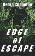 Edge of Escape ebook by Debra Chapoton