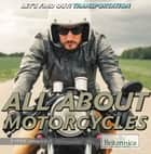 All About Motorcycles ebook by Justine Ciovacco, Christine Poolos