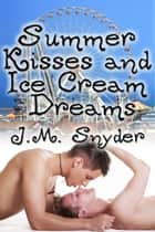Summer Kisses and Ice Cream Dreams ebook by J.M. Snyder