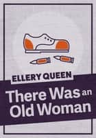 There Was an Old Woman ebook by Ellery Queen