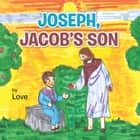 Joseph, Jacob'S Son ebook by Love