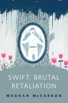 Swift, Brutal Retaliation ebook by Meghan McCarron