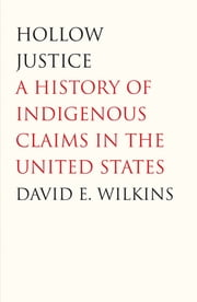 Hollow Justice - A History of Indigenous Claims in the United States ebook by David E. Wilkins