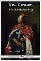 King Richard: The Lion-Hearted King ebook by Jeannie Meekins