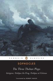 The Three Theban Plays - Antigone; Oedipus the King; Oedipus at Colonus eBook par Sophocles, Robert Fagles, Bernard Knox,...