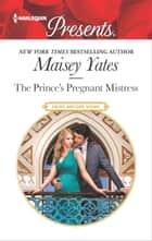 The Prince's Pregnant Mistress - A Royal Secret Baby Romance eBook by Maisey Yates