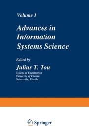 Advances in Information Systems Science - Volume 1 ebook by Julius T. Tou