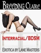 Breeding Claire: An Interracial BDSM Breeding Story ebook by Lane Masters