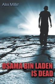 Osama bin Laden is Dead ebook by Alex Miller