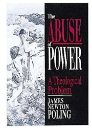 The Abuse of Power - A Theological Problem ebook by James Newton Poling