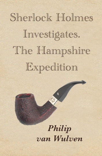 Sherlock Holmes Investigates. The Hampshire Expedition ebook by Philip van Wulven