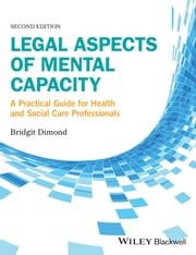 Legal Aspects of Mental Capacity - A Practical Guide for Health and Social Care Professionals ebook by Bridgit C. Dimond