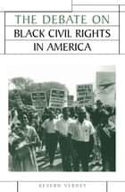 The Debate on Black Civil Rights in America ebook by Kevern Verney