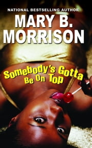 Somebody's Gotta Be On Top ebook by Mary B. Morrison