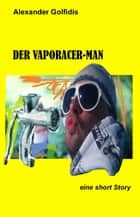 Der Vaporacer-Man ebook by Alexander Golfidis