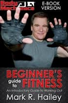 Body Mechanics: Beginner's Guide to Fitness ebook by Mark Hailey