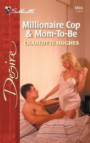 Millionaire Cop & Mom-To-Be ebook by Charlotte Hughes