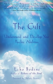 The Gift - Understand and Develop Your Psychic Abilities ebook by Echo Bodine