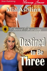 Destined to Be Three ebook by Mia Ashlinn