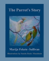 The Parrot's Story ebook by Marija F. Sullivan