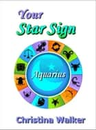 Your Star Sign - Aquarius ebook by Christina Walker
