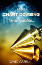 Learn Chart Dowsing: Infinite Possibilities ebook by David Green